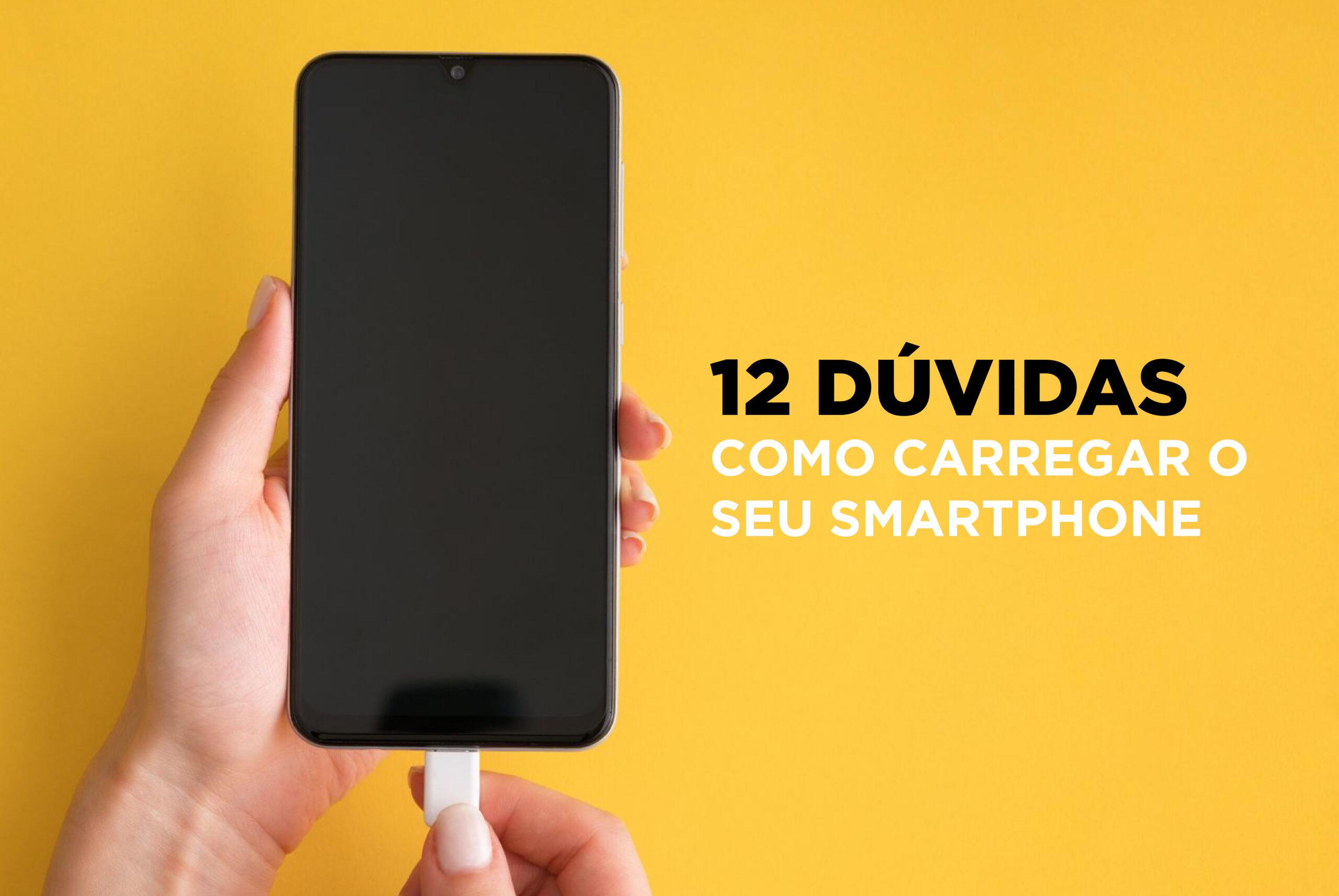 12 Dúvidas Como Carregar o Smartphone Corretamente